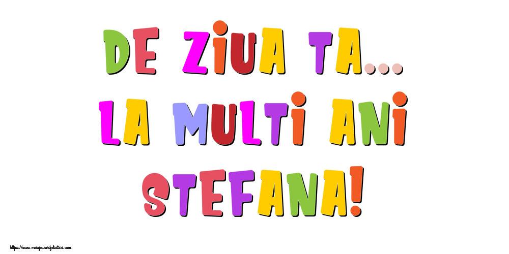 Felicitari de la multi ani - De ziua ta... La multi ani, Stefana!