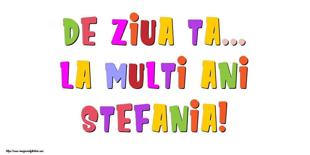 Felicitari de la multi ani - De ziua ta... La multi ani, Stefania!