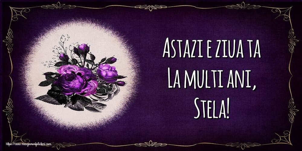 Felicitari de la multi ani - Astazi e ziua ta La multi ani, Stela!
