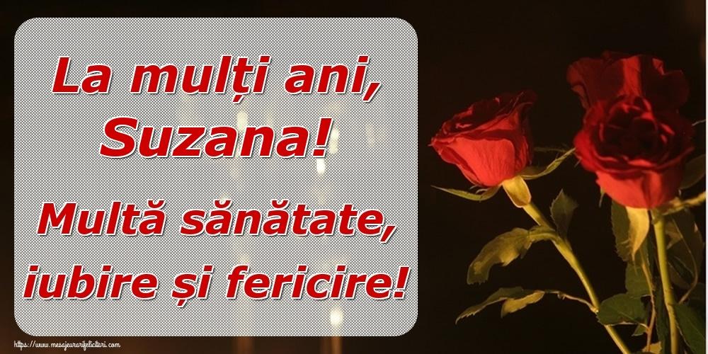 Felicitari de la multi ani - La mulți ani, Suzana! Multă sănătate, iubire și fericire!
