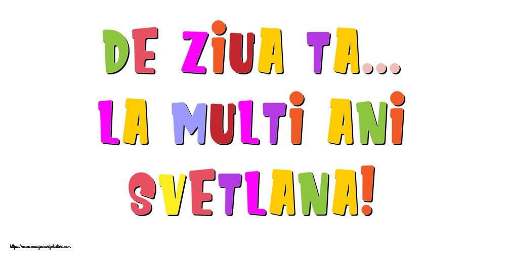 Felicitari de la multi ani - De ziua ta... La multi ani, Svetlana!