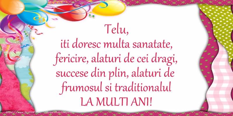Felicitari de la multi ani - Telu iti doresc multa sanatate, fericire, alaturi de cei dragi, succese din plin, alaturi de frumosul si traditionalul LA MULTI ANI!