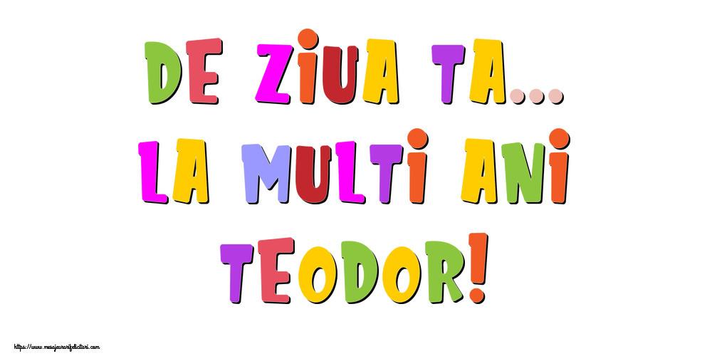 Felicitari de la multi ani - De ziua ta... La multi ani, Teodor!