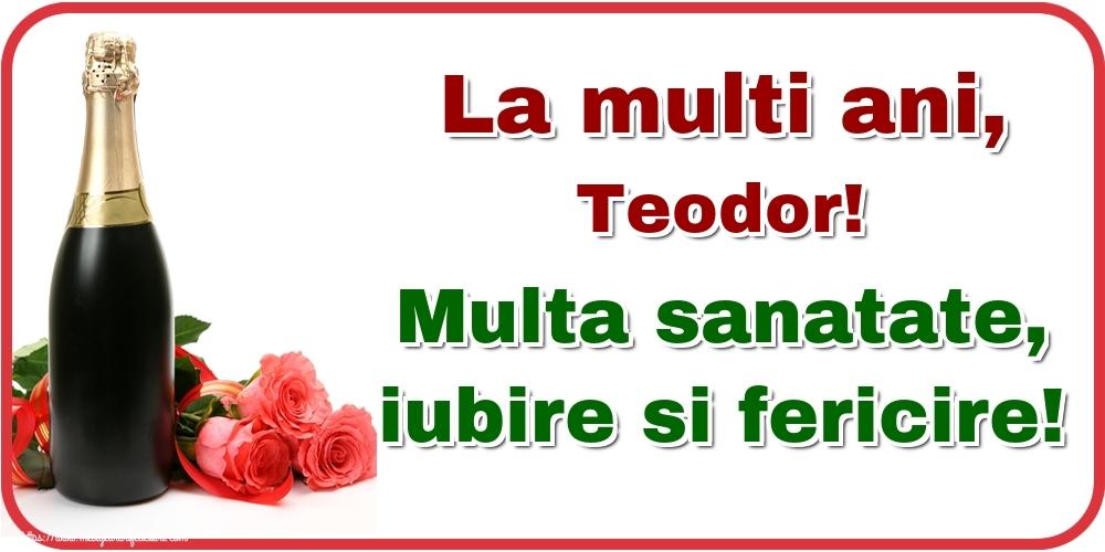 Felicitari de la multi ani - La multi ani, Teodor! Multa sanatate, iubire si fericire!