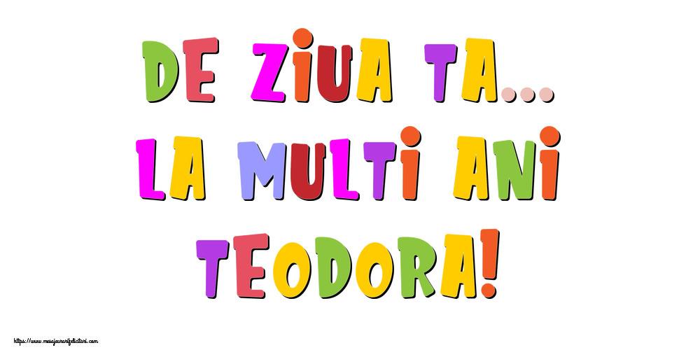 Felicitari de la multi ani - De ziua ta... La multi ani, Teodora!