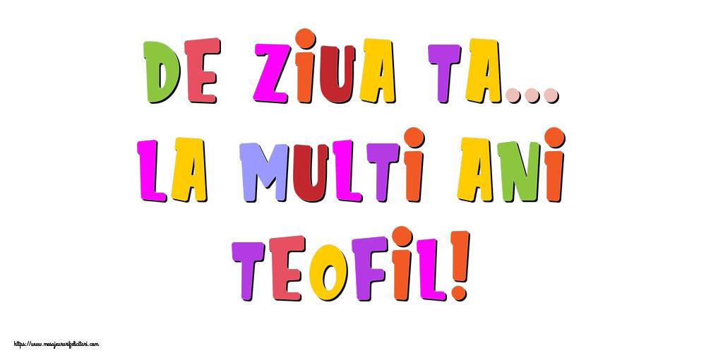 Felicitari de la multi ani - De ziua ta... La multi ani, Teofil!