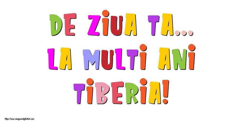 Felicitari de la multi ani - De ziua ta... La multi ani, Tiberia!