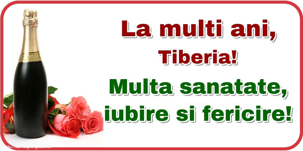 Felicitari de la multi ani - La multi ani, Tiberia! Multa sanatate, iubire si fericire!