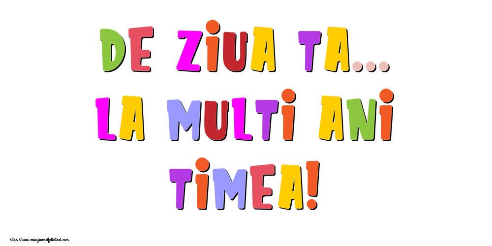 Felicitari de la multi ani - De ziua ta... La multi ani, Timea!