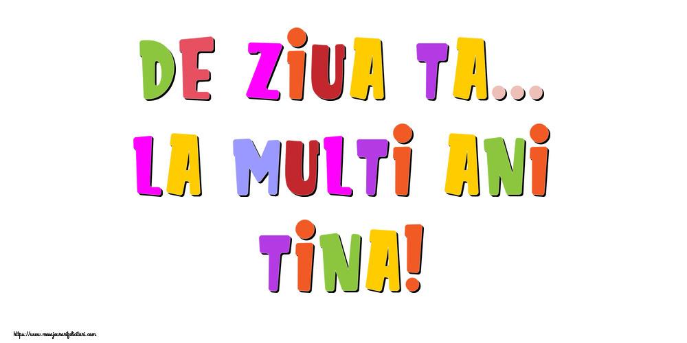 Felicitari de la multi ani - De ziua ta... La multi ani, Tina!