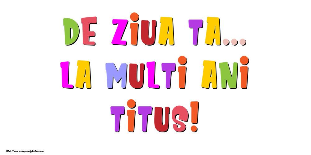 Felicitari de la multi ani - De ziua ta... La multi ani, Titus!
