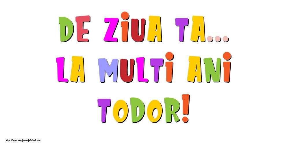 Felicitari de la multi ani - De ziua ta... La multi ani, Todor!