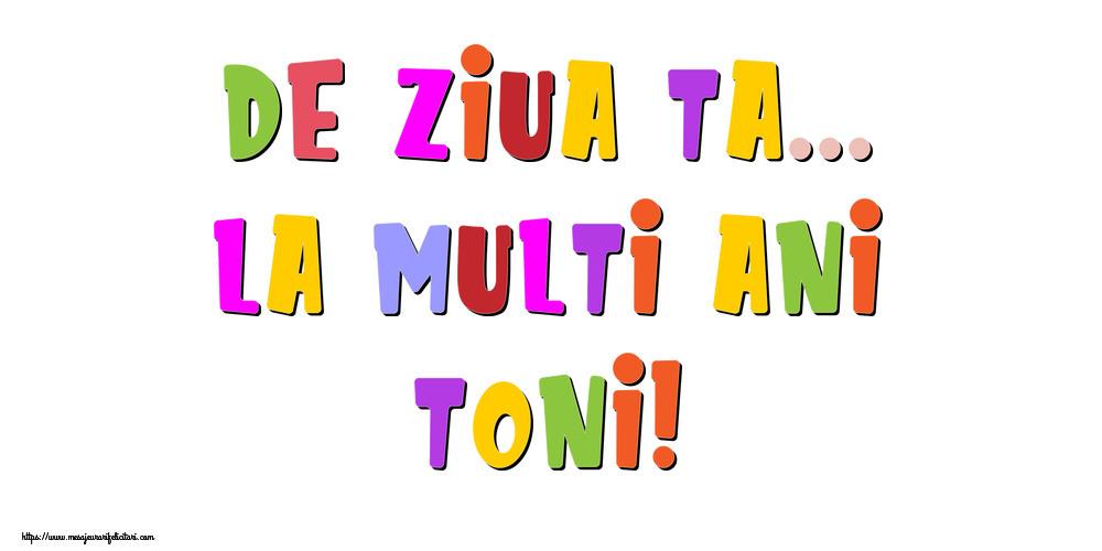 Felicitari de la multi ani - De ziua ta... La multi ani, Toni!