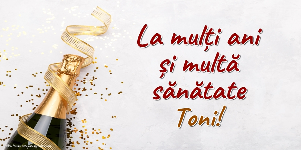 Felicitari de la multi ani - La mulți ani și multă sănătate Toni!