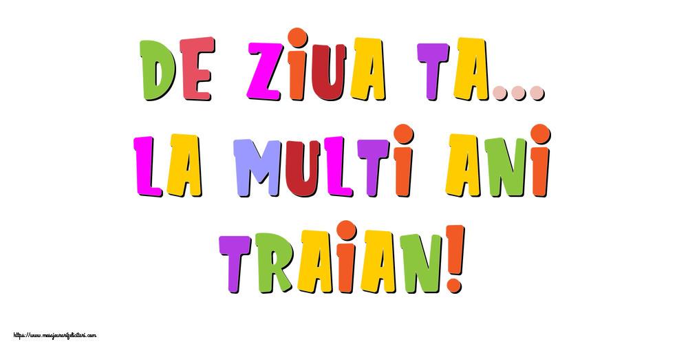 Felicitari de la multi ani - De ziua ta... La multi ani, Traian!