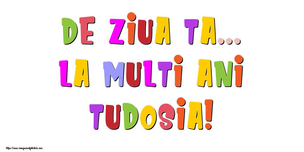 Felicitari de la multi ani - De ziua ta... La multi ani, Tudosia!