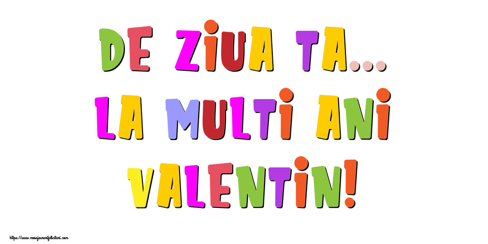 Felicitari de la multi ani - De ziua ta... La multi ani, Valentin!