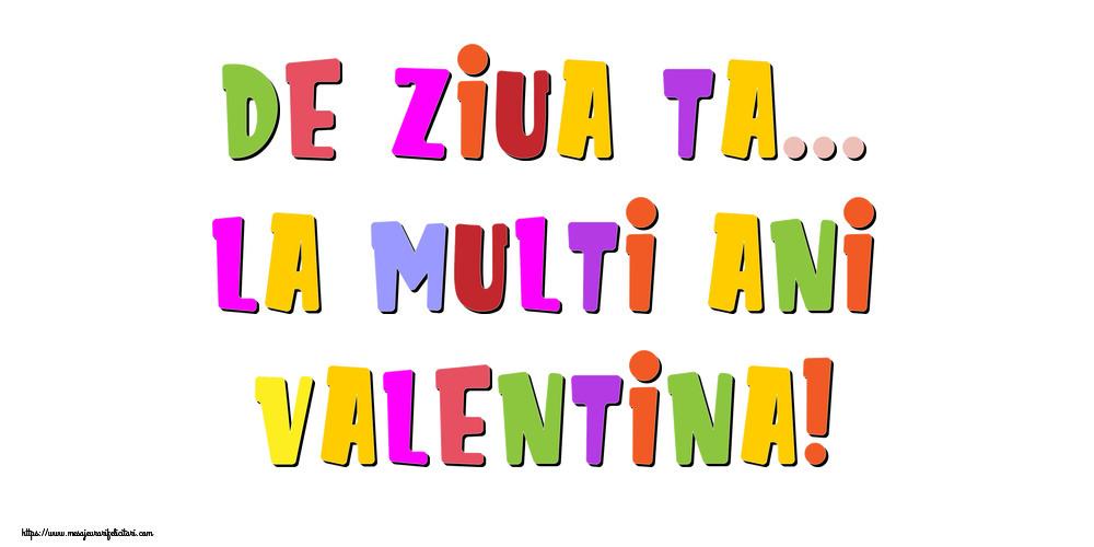Felicitari de la multi ani - De ziua ta... La multi ani, Valentina!