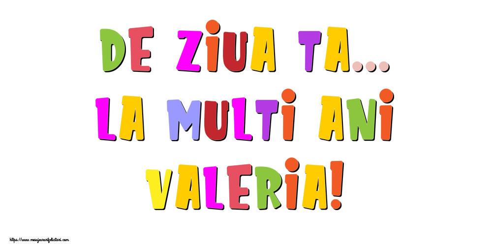 Felicitari de la multi ani - De ziua ta... La multi ani, Valeria!