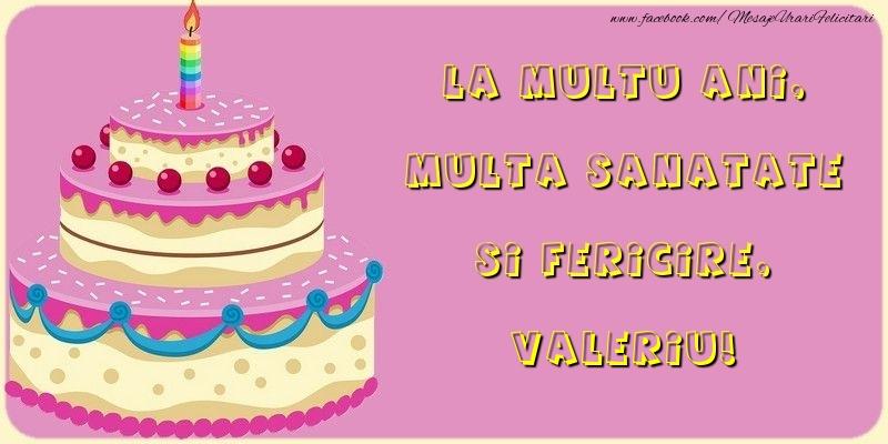 Felicitari de la multi ani - La multu ani, multa sanatate si fericire, Valeriu