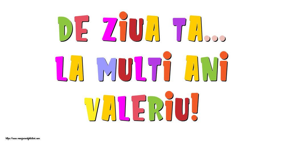 Felicitari de la multi ani - De ziua ta... La multi ani, Valeriu!