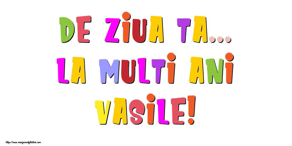 Felicitari de la multi ani - De ziua ta... La multi ani, Vasile!