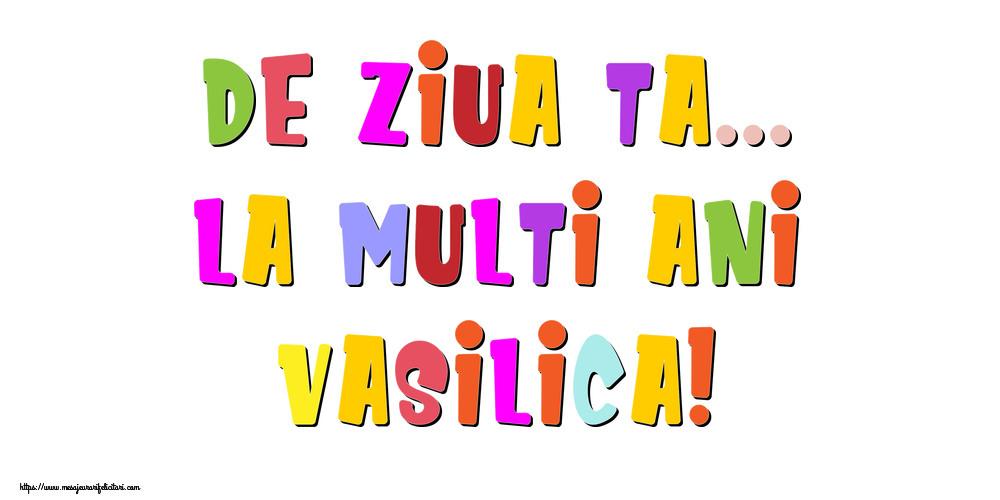 Felicitari de la multi ani - De ziua ta... La multi ani, Vasilica!