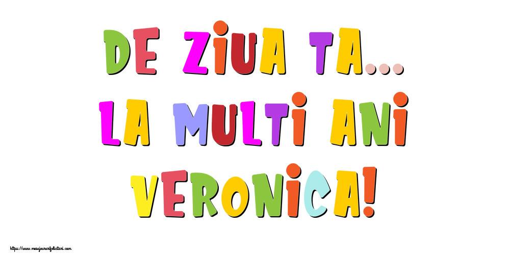 Felicitari de la multi ani - De ziua ta... La multi ani, Veronica!