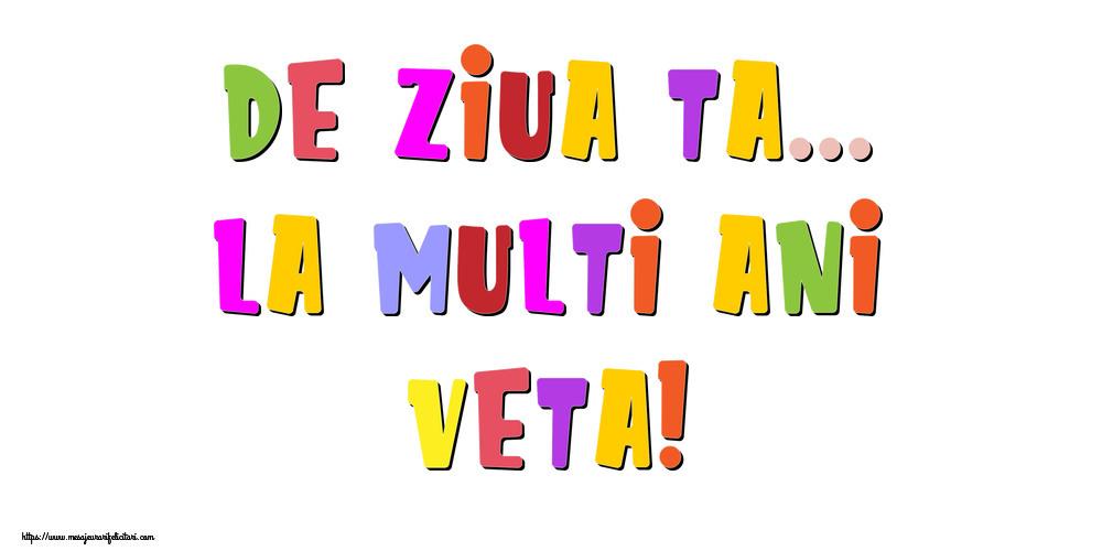 Felicitari de la multi ani - De ziua ta... La multi ani, Veta!