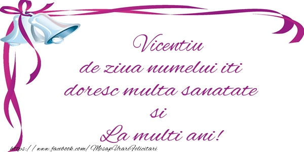 Felicitari de la multi ani - Vicentiu de ziua numelui iti doresc multa sanatate si La multi ani!