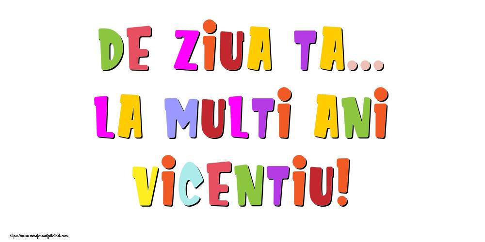 Felicitari de la multi ani - De ziua ta... La multi ani, Vicentiu!