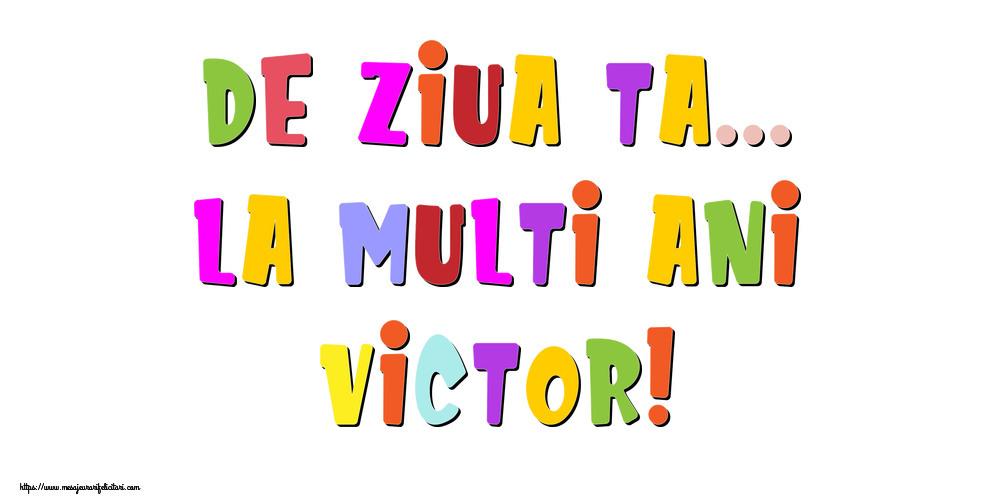 Felicitari de la multi ani - De ziua ta... La multi ani, Victor!