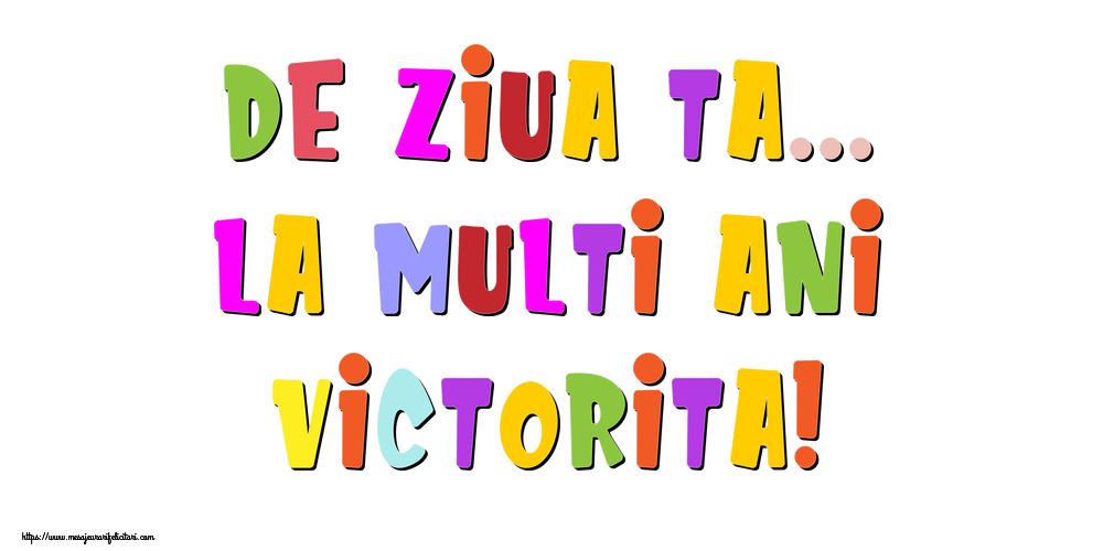 Felicitari de la multi ani - De ziua ta... La multi ani, Victorita!