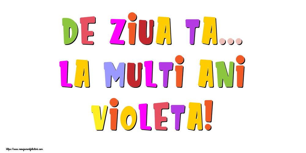Felicitari de la multi ani - De ziua ta... La multi ani, Violeta!