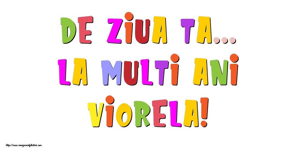 Felicitari de la multi ani - De ziua ta... La multi ani, Viorela!