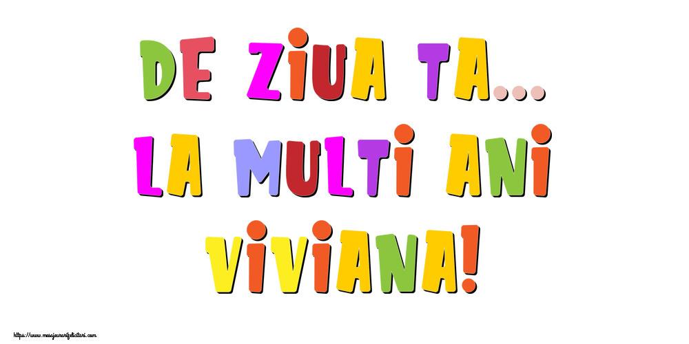 Felicitari de la multi ani - De ziua ta... La multi ani, Viviana!