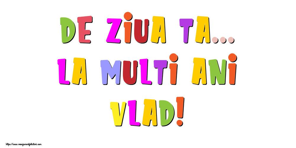 Felicitari de la multi ani - De ziua ta... La multi ani, Vlad!