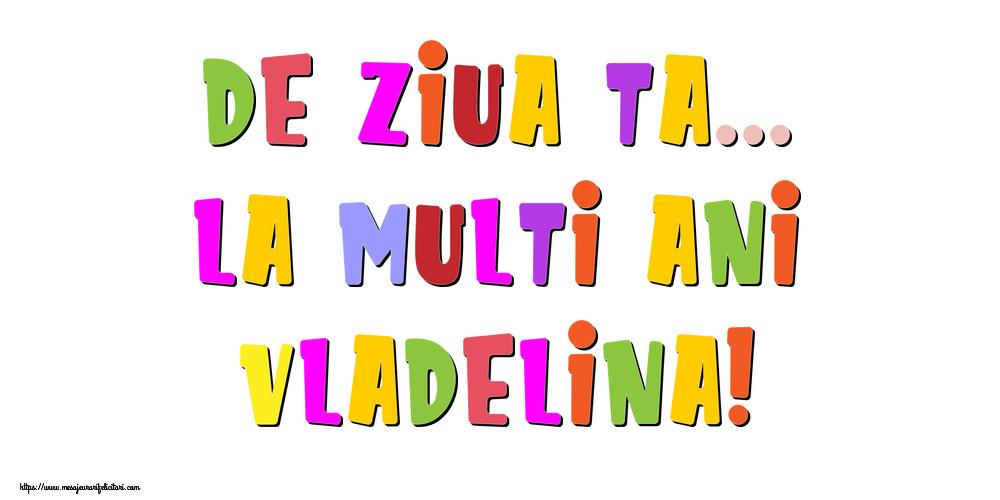 Felicitari de la multi ani - De ziua ta... La multi ani, Vladelina!
