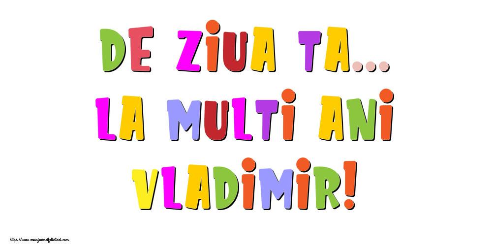 Felicitari de la multi ani - De ziua ta... La multi ani, Vladimir!