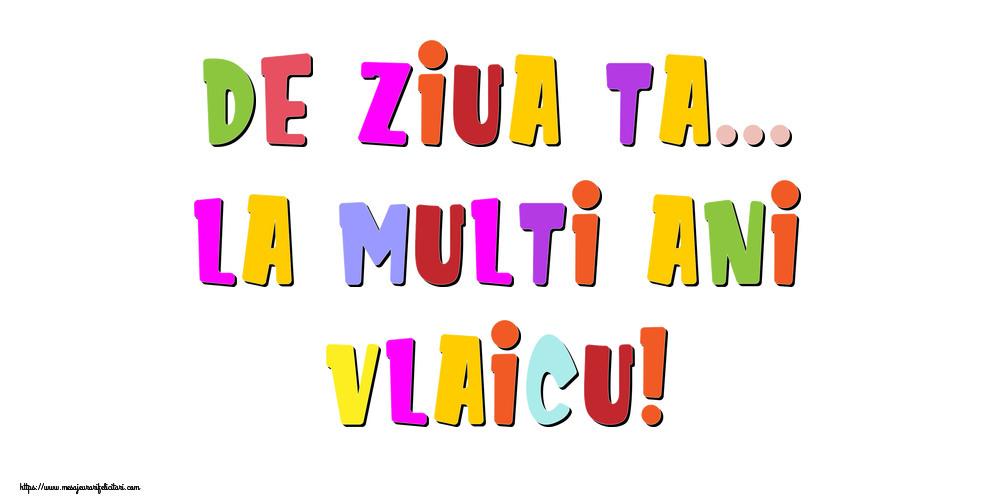 Felicitari de la multi ani - De ziua ta... La multi ani, Vlaicu!