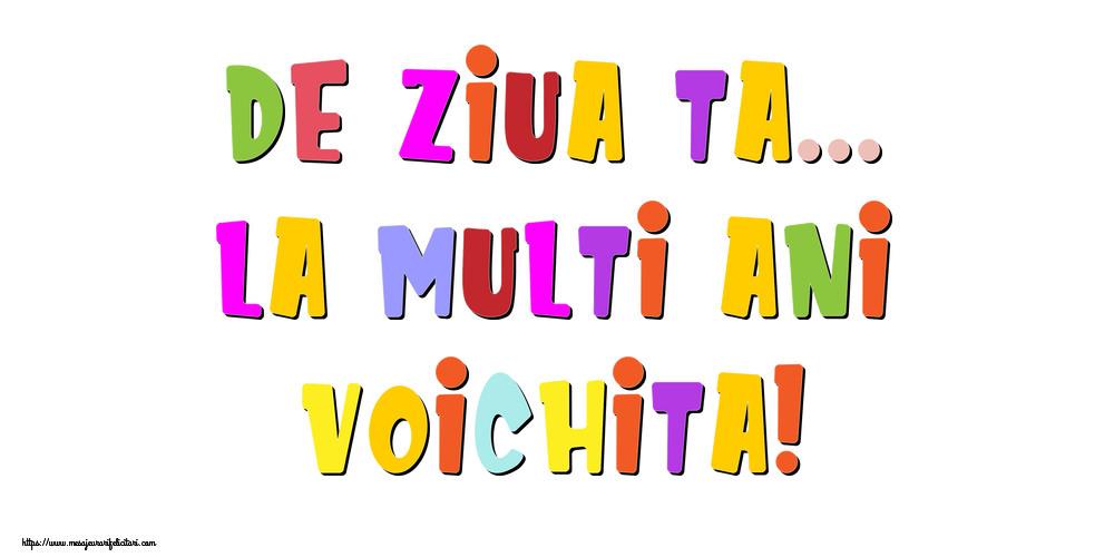 Felicitari de la multi ani - De ziua ta... La multi ani, Voichita!