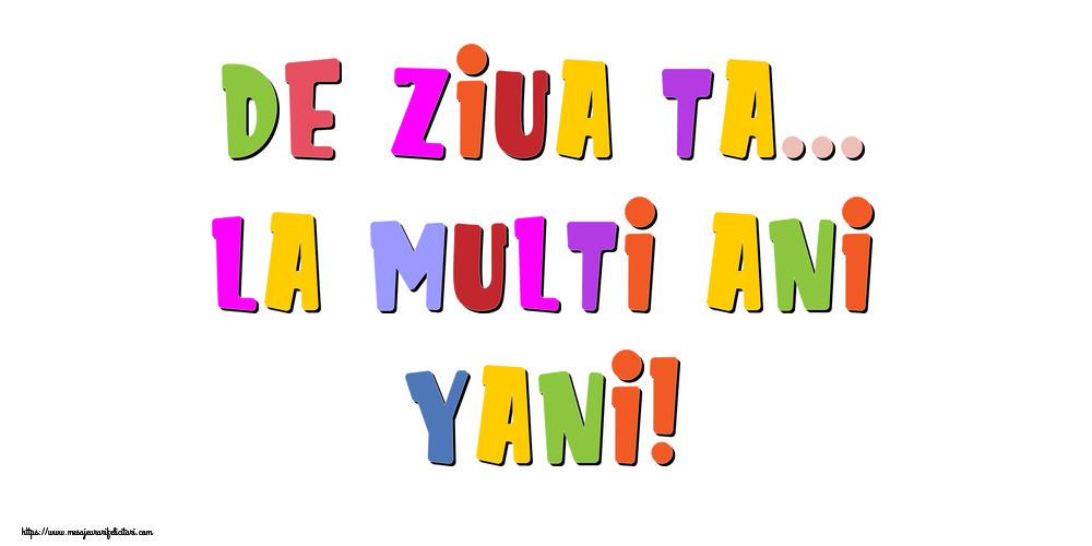 Felicitari de la multi ani - De ziua ta... La multi ani, Yani!