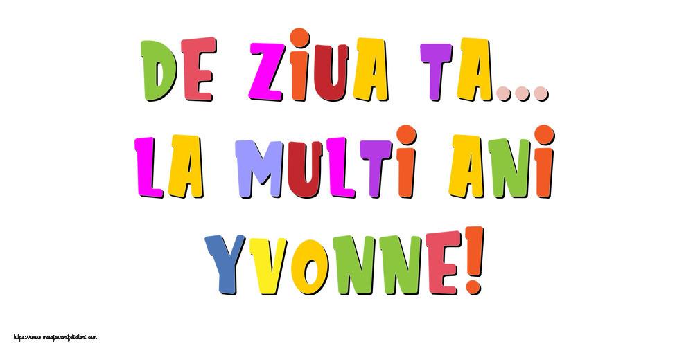 Felicitari de la multi ani - De ziua ta... La multi ani, Yvonne!