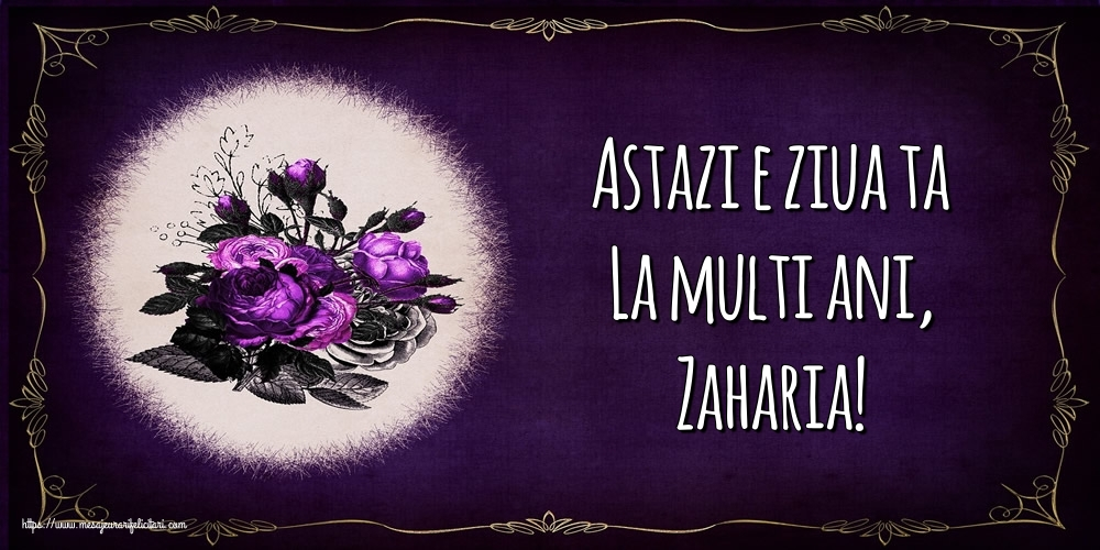 Felicitari de la multi ani - Astazi e ziua ta La multi ani, Zaharia!