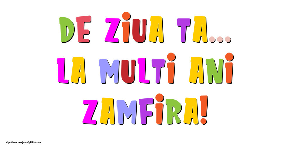 Felicitari de la multi ani - De ziua ta... La multi ani, Zamfira!