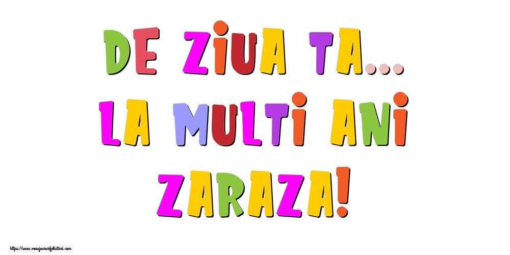 Felicitari de la multi ani - De ziua ta... La multi ani, Zaraza!