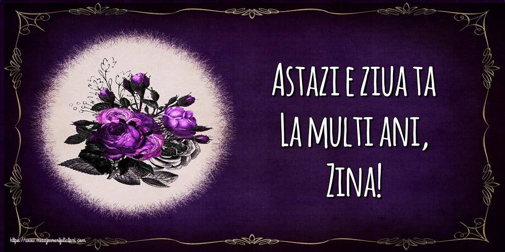 Felicitari de la multi ani - Astazi e ziua ta La multi ani, Zina!