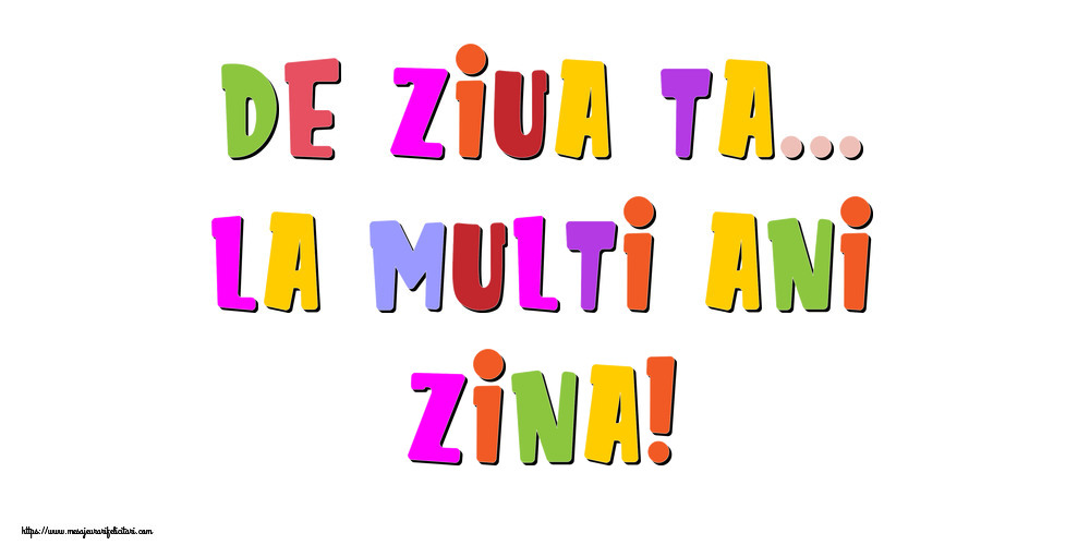 Felicitari de la multi ani - De ziua ta... La multi ani, Zina!
