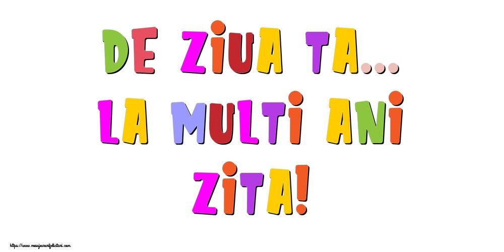 Felicitari de la multi ani - De ziua ta... La multi ani, Zita!