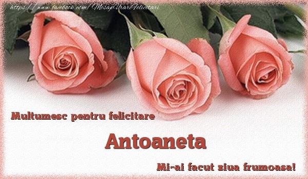 Felicitari de multumire - Multumesc pentru felicitare Antoaneta! Mi-ai facut ziua frumoasa!